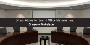 Gregory Finkelson Offers Advice For Sound Office Management